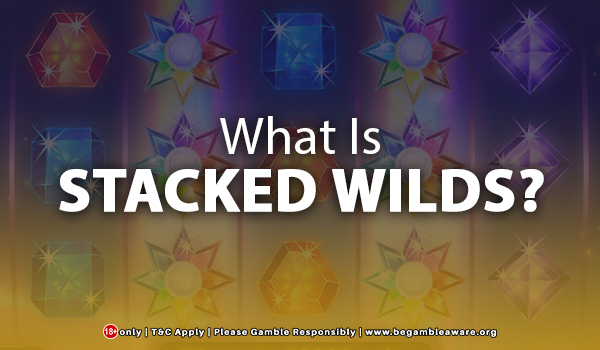 What Is Stacked Wilds?